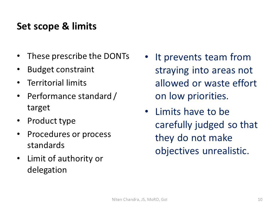 Set scope & limits These prescribe the DONTs Budget constraint Territorial limits Performance standard / target Product type Procedures or process sta