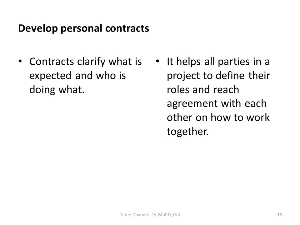 Develop personal contracts Contracts clarify what is expected and who is doing what. It helps all parties in a project to define their roles and reach