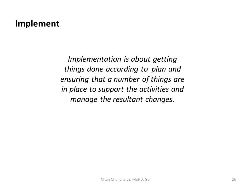 Implement Implementation is about getting things done according to plan and ensuring that a number of things are in place to support the activities an