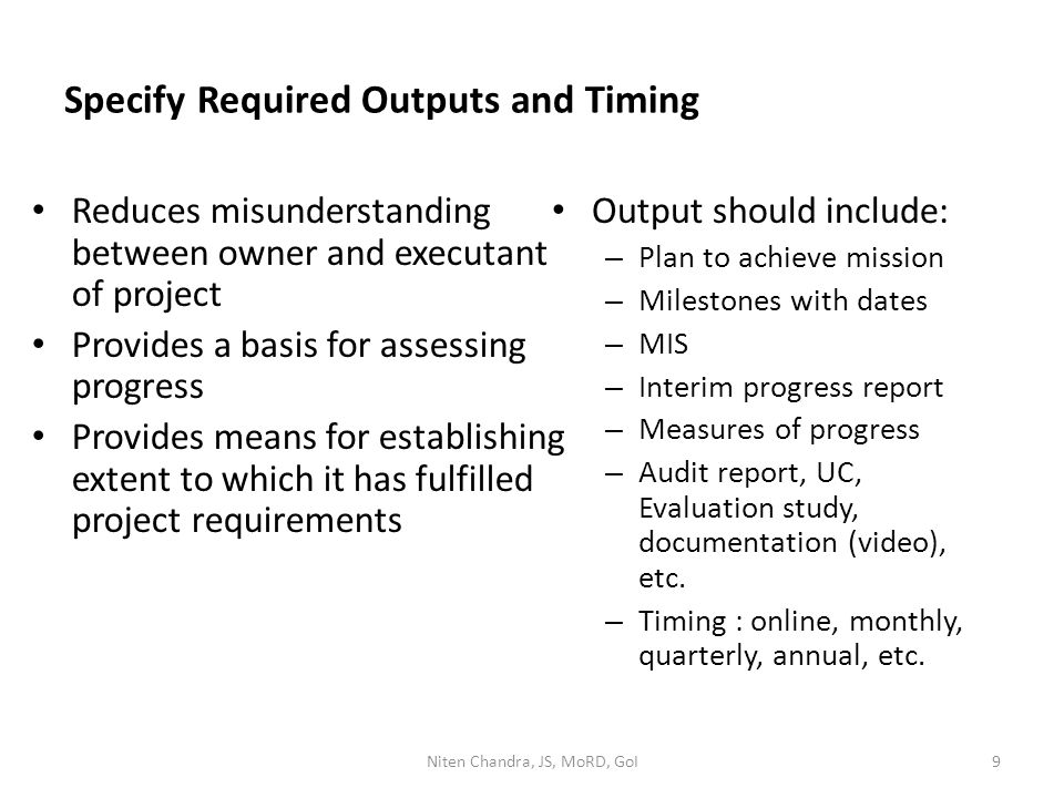 Specify Required Outputs and Timing Reduces misunderstanding between owner and executant of project Provides a basis for assessing progress Provides m