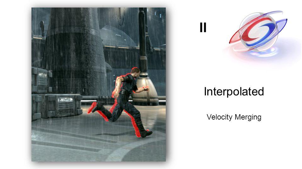 Interpolated Velocity Merging II