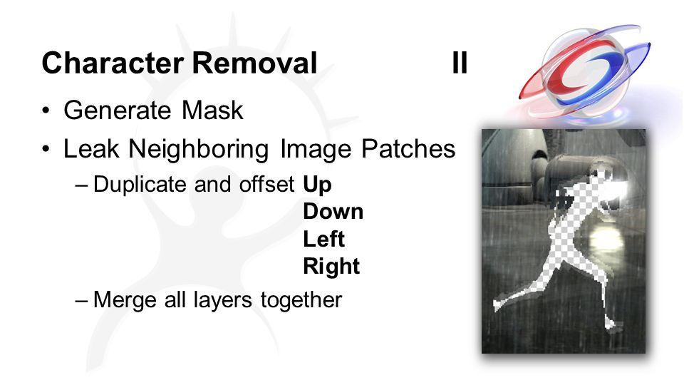 Character Removal II Generate Mask Leak Neighboring Image Patches –Duplicate and offsetUp Down Left Right –Merge all layers together