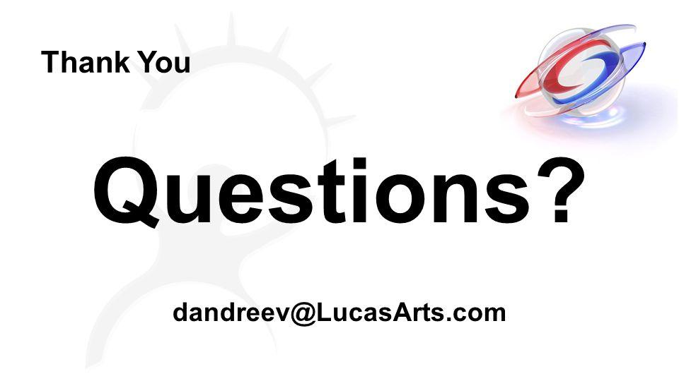 Questions? dandreev@LucasArts.com