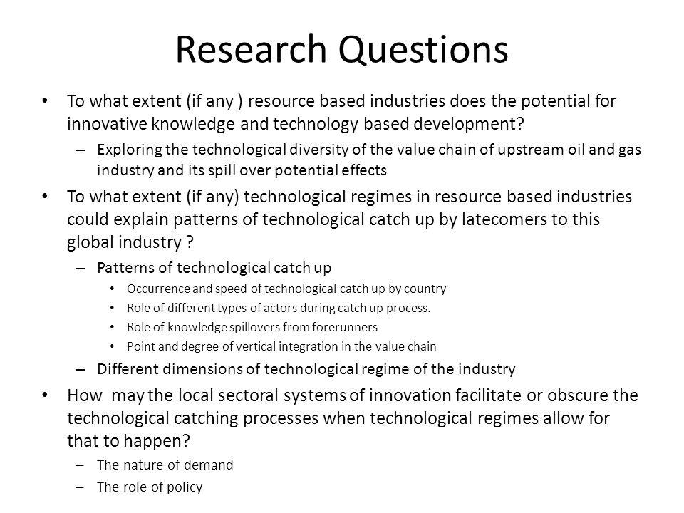 Research Questions To what extent (if any ) resource based industries does the potential for innovative knowledge and technology based development.