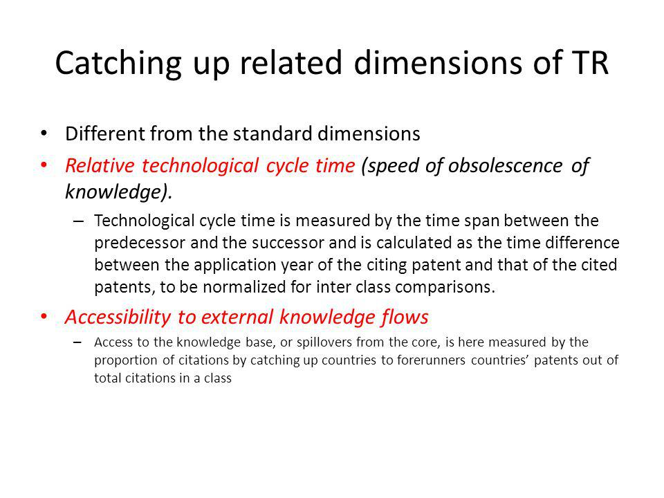 Catching up related dimensions of TR Different from the standard dimensions Relative technological cycle time (speed of obsolescence of knowledge).