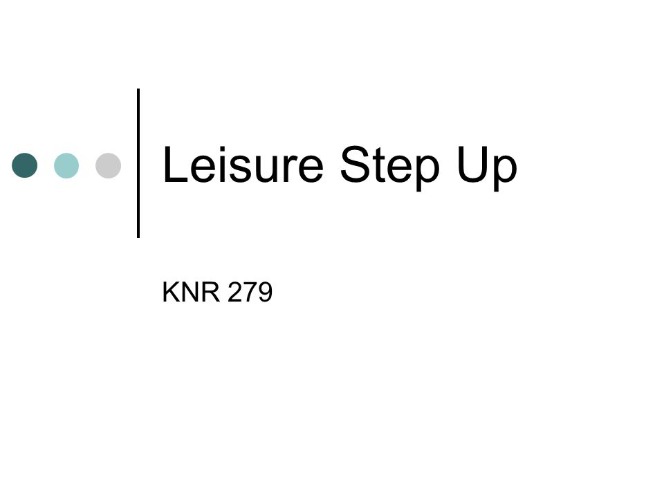 Leisure Step Up Dave Dehn, CTRS (1995) Idyll Arbor Assessment & leisure education program 2 books Instructor Assessment, leisure plan, and activities/homework Sheets can be copied, once purchase book Participant