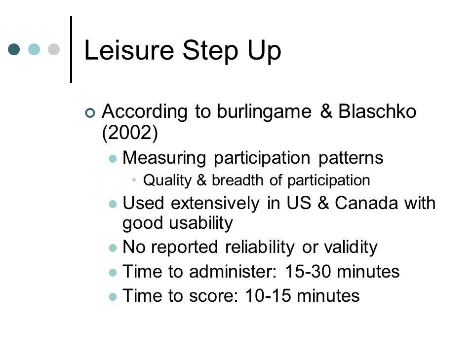 Leisure Step Up Program has 3 parts Part 1 Step 1: Assessment Step 2: Identify problem Step 3: Understanding of healthy leisure Leisure Level Model Actual participation levels Personal attitudes toward leisure Available leisure time Available leisure resources Leisure interests