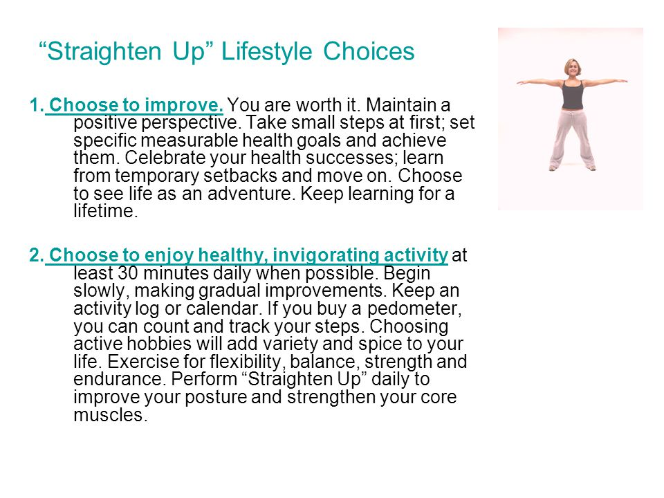 Straighten Up Lifestyle Choices 1. Choose to improve.
