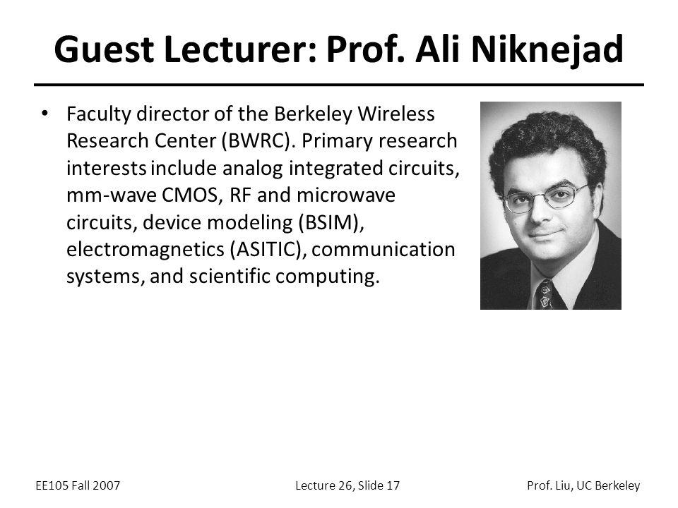 EE105 Fall 2007Lecture 26, Slide 17Prof. Liu, UC Berkeley Guest Lecturer: Prof.