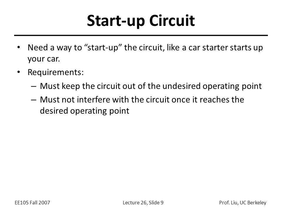 EE105 Fall 2007Lecture 26, Slide 10Prof. Liu, UC Berkeley Start-up Circuit (cont'd)