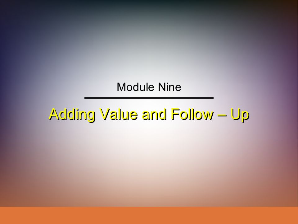 Adding Value and Follow – Up Module Nine