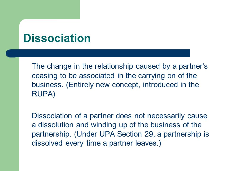 Dissociation A partner is dissociated from a partnership upon the occurrence of any of the following events: 1.