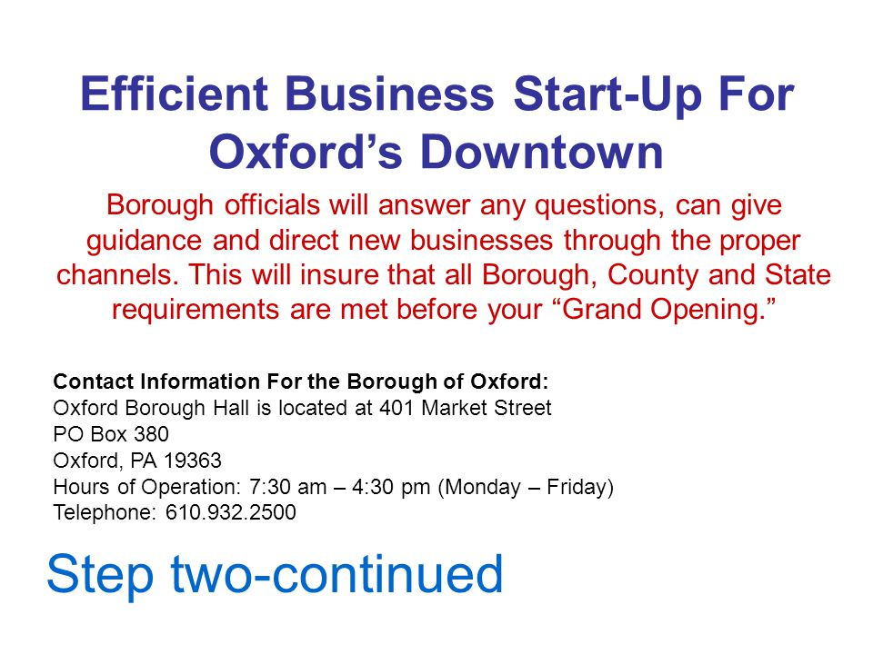 Efficient Business Start-Up For Oxford's Downtown Borough officials will answer any questions, can give guidance and direct new businesses through the proper channels.