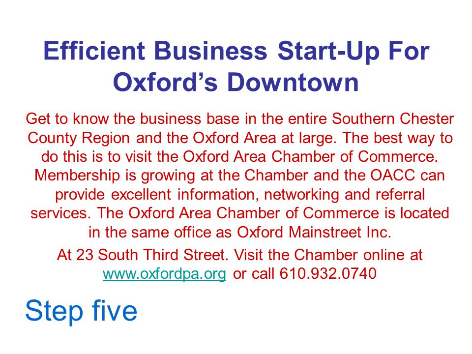 Efficient Business Start-Up For Oxford's Downtown Get to know the business base in the entire Southern Chester County Region and the Oxford Area at large.