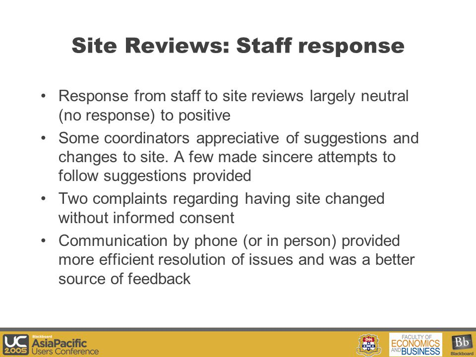 Your Logo Here Response from staff to site reviews largely neutral (no response) to positive Some coordinators appreciative of suggestions and changes to site.