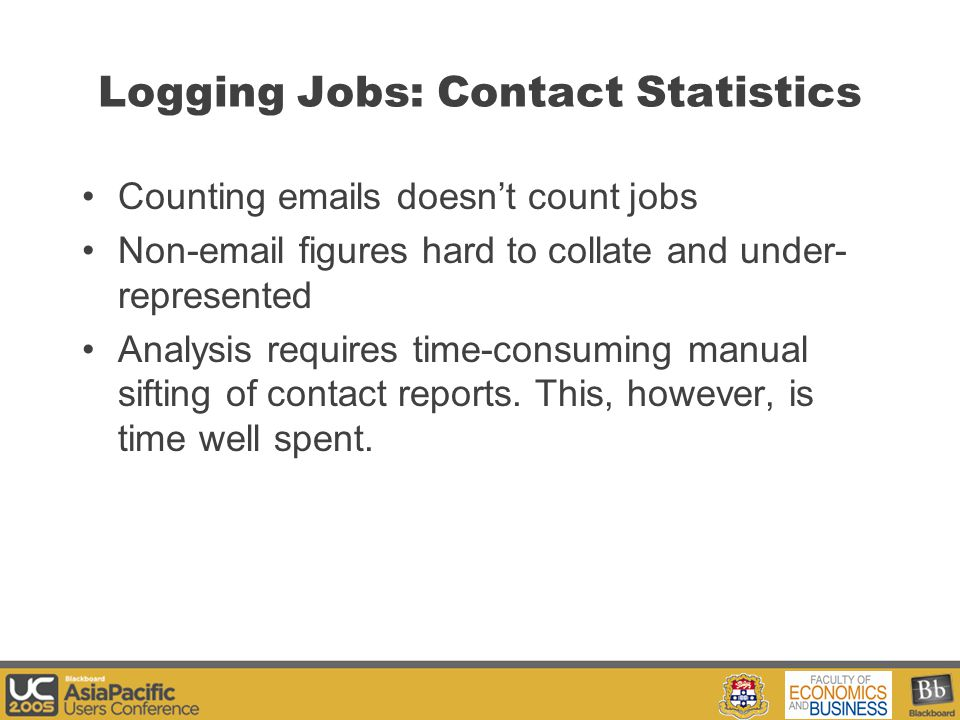 Your Logo Here Counting emails doesn't count jobs Non-email figures hard to collate and under- represented Analysis requires time-consuming manual sifting of contact reports.