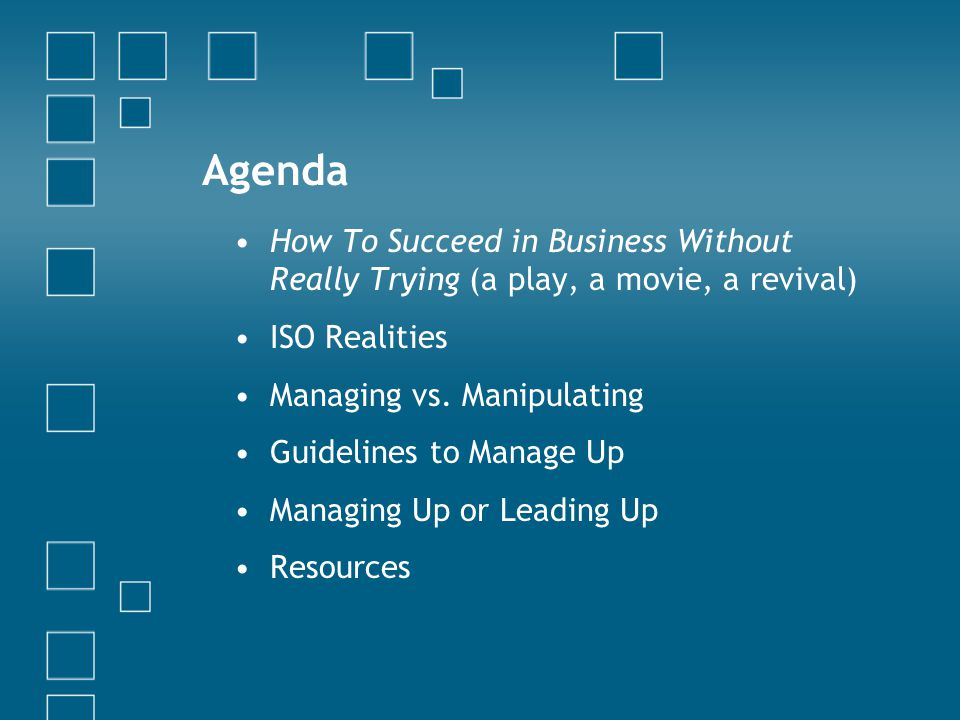 Agenda How To Succeed in Business Without Really Trying (a play, a movie, a revival) ISO Realities Managing vs.