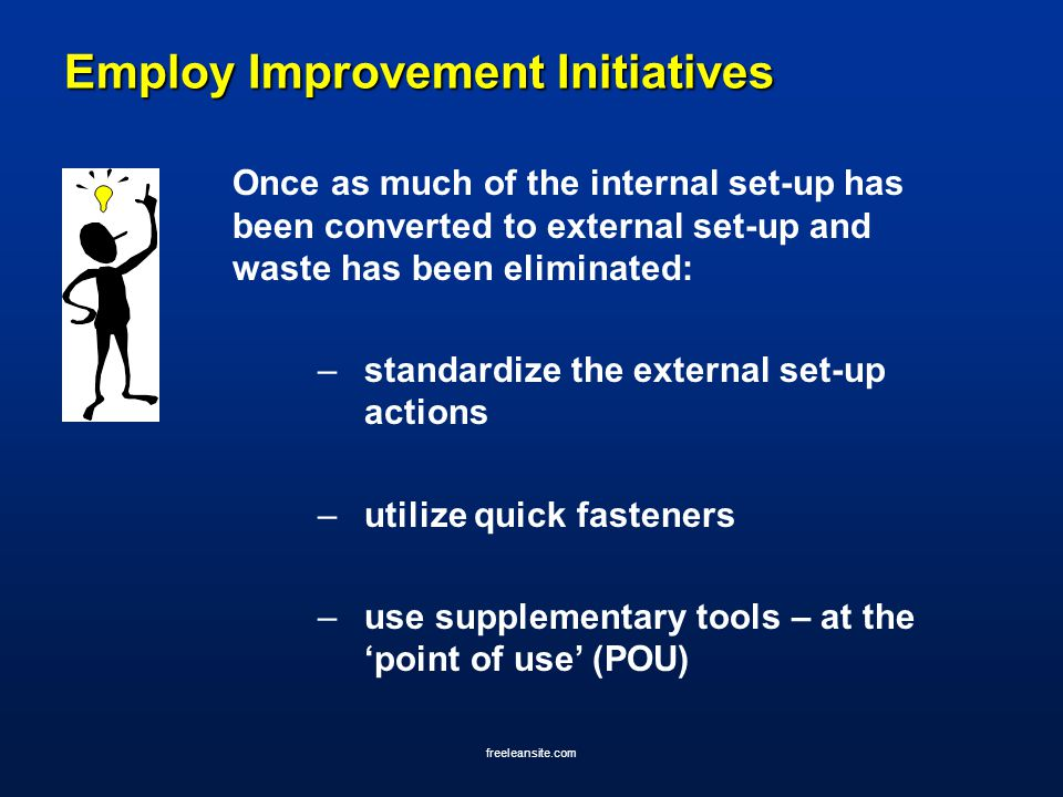 freeleansite.com Employ Improvement Initiatives Once as much of the internal set-up has been converted to external set-up and waste has been eliminate