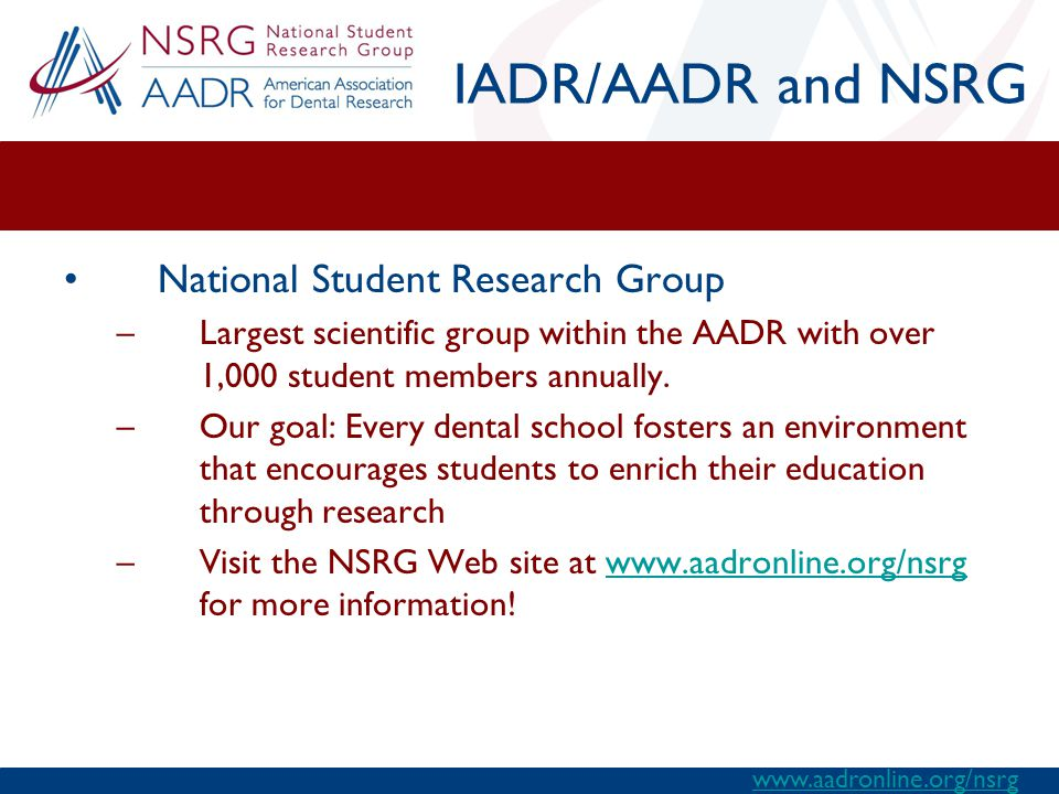 National Student Research Group –Largest scientific group within the AADR with over 1,000 student members annually.