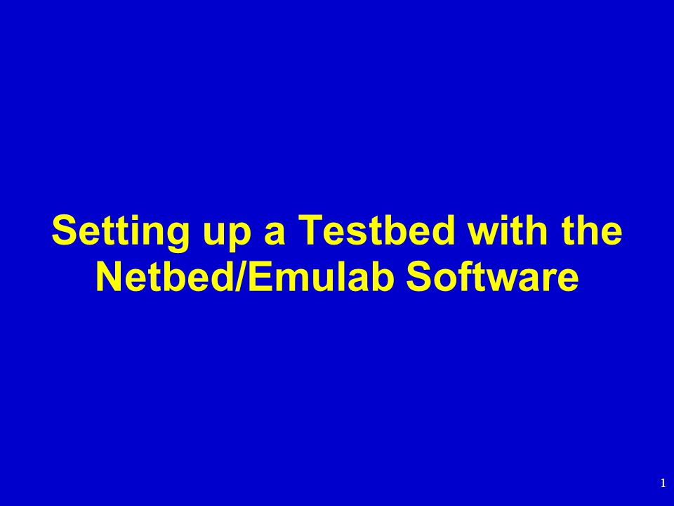 1 Setting up a Testbed with the Netbed/Emulab Software