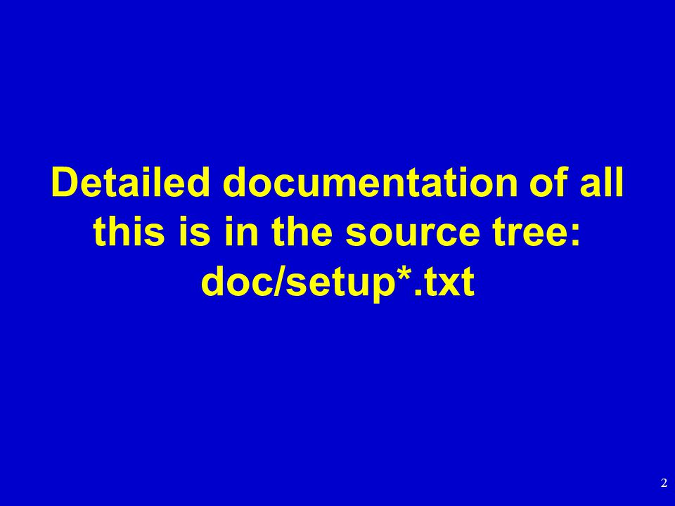 2 Detailed documentation of all this is in the source tree: doc/setup*.txt