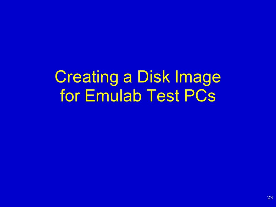 23 Creating a Disk Image for Emulab Test PCs