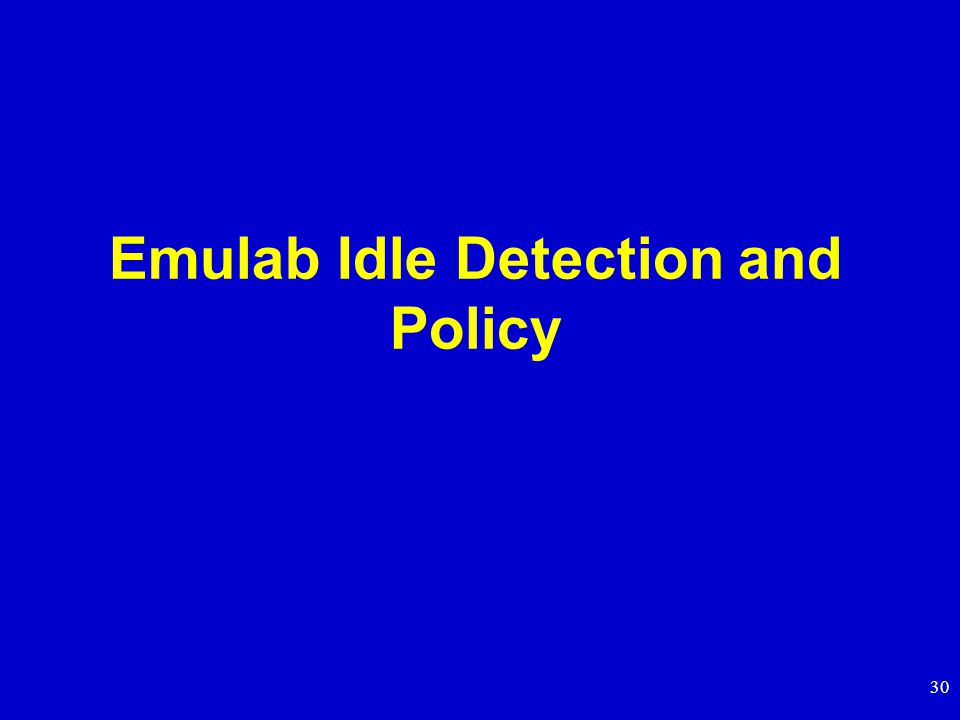 30 Emulab Idle Detection and Policy