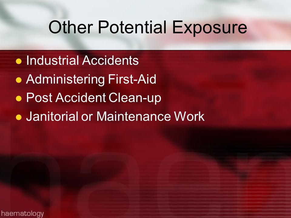 Other Potential Exposure Industrial Accidents Administering First-Aid Post Accident Clean-up Janitorial or Maintenance Work