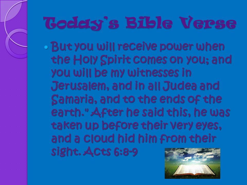 Today's Bible Verse When he had led them out to the vicinity of Bethany, he lifted up his hands and blessed them.