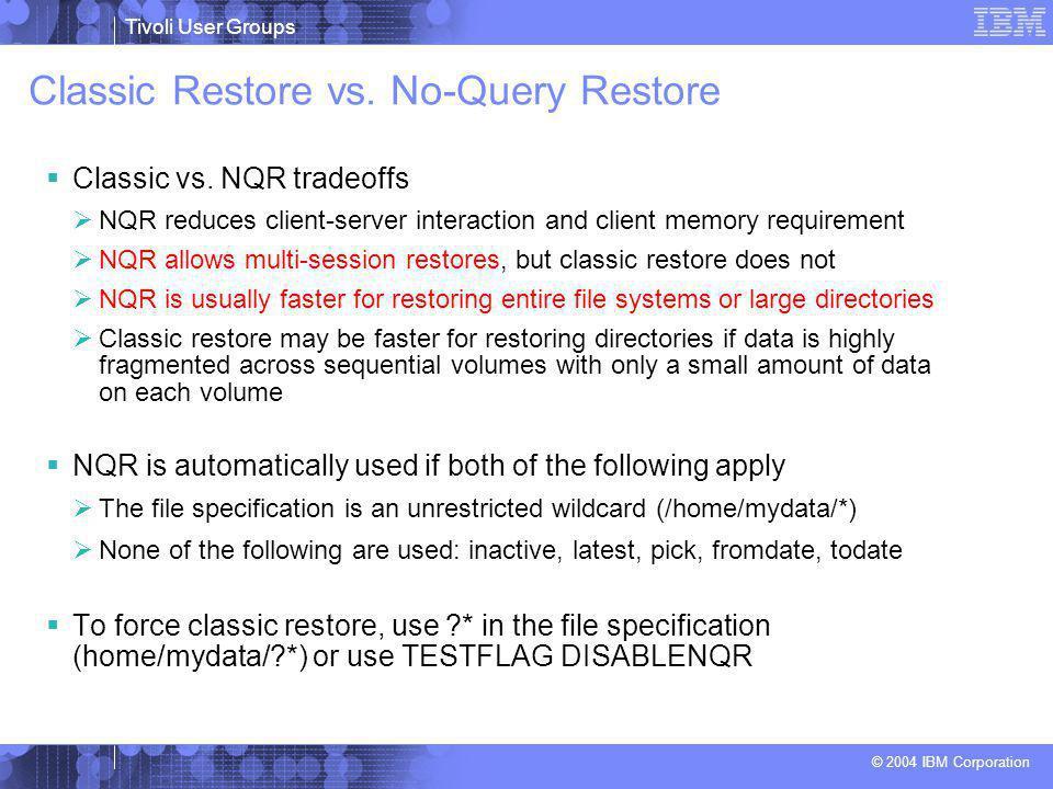 Tivoli User Groups © 2004 IBM Corporation Classic Restore vs.