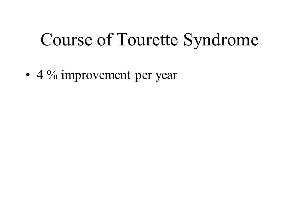Course of Tourette Syndrome 4 % improvement per year