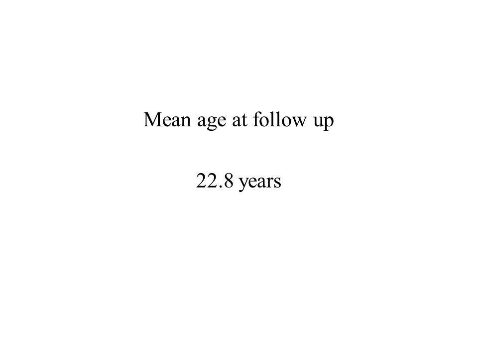 Mean age at follow up 22.8 years