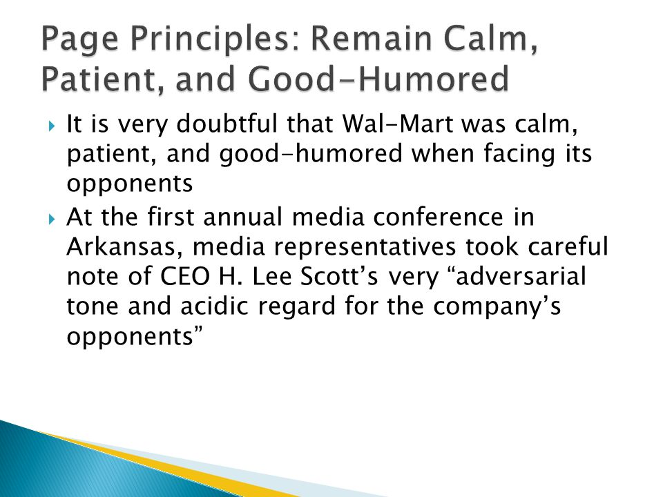  It is very doubtful that Wal-Mart was calm, patient, and good-humored when facing its opponents  At the first annual media conference in Arkansas, media representatives took careful note of CEO H.