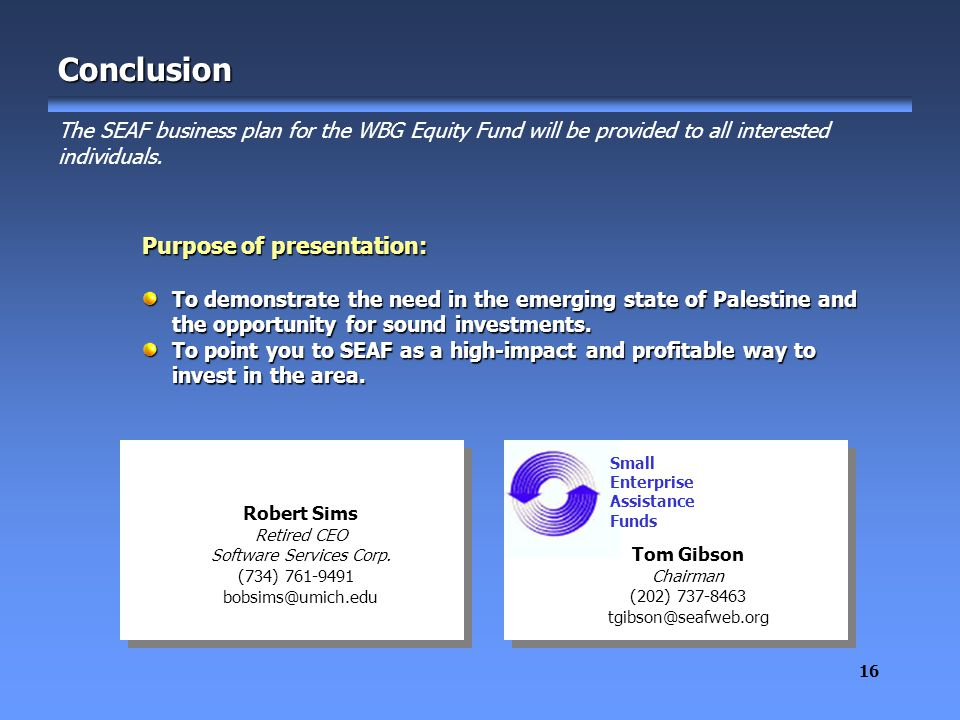16 Conclusion The SEAF business plan for the WBG Equity Fund will be provided to all interested individuals.