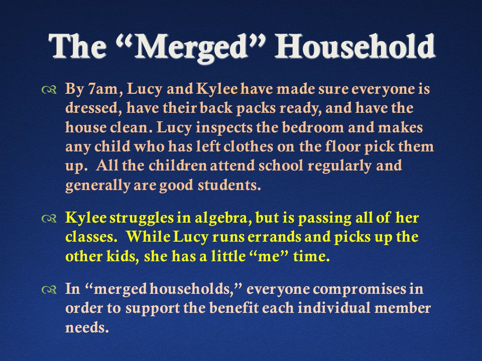 The Merged Household  By 7am, Lucy and Kylee have made sure everyone is dressed, have their back packs ready, and have the house clean.