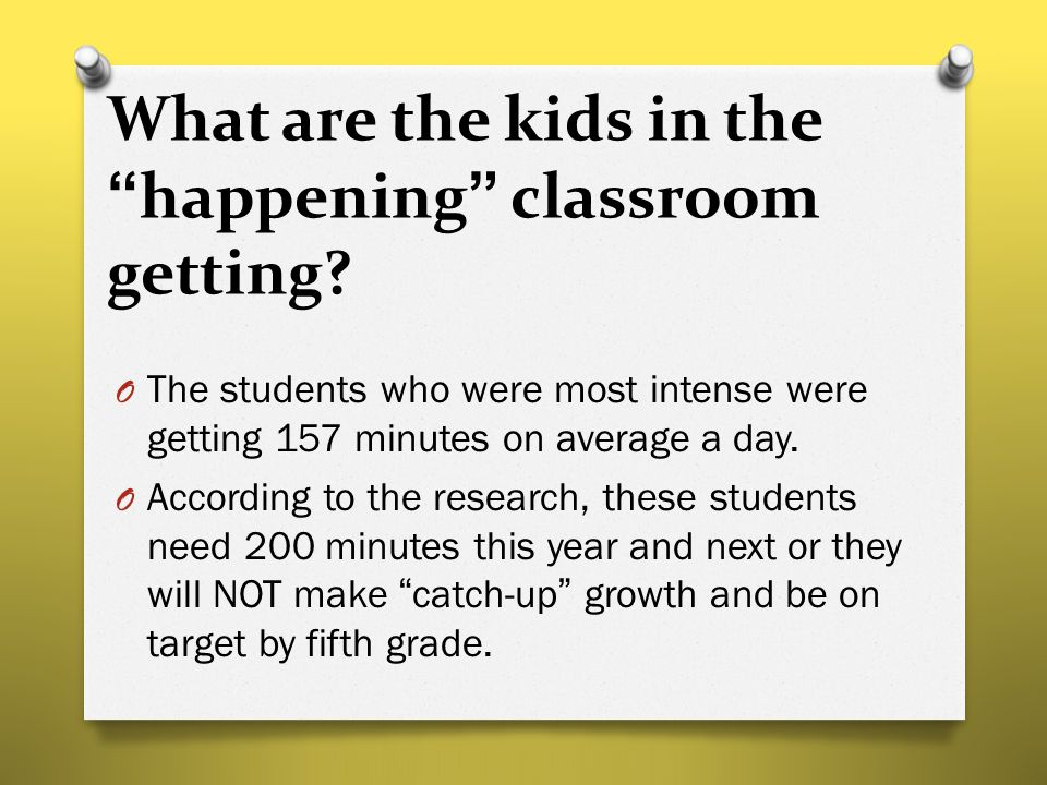 "What are the kids in the ""happening"" classroom getting? O The students who were most intense were getting 157 minutes on average a day. O According to"