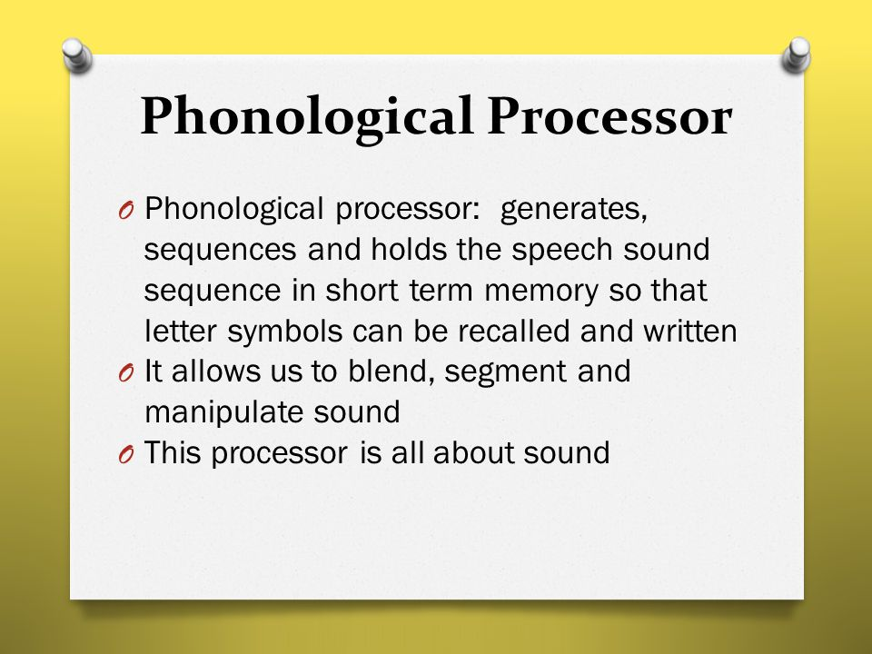 Phonological Processor O Phonological processor: generates, sequences and holds the speech sound sequence in short term memory so that letter symbols
