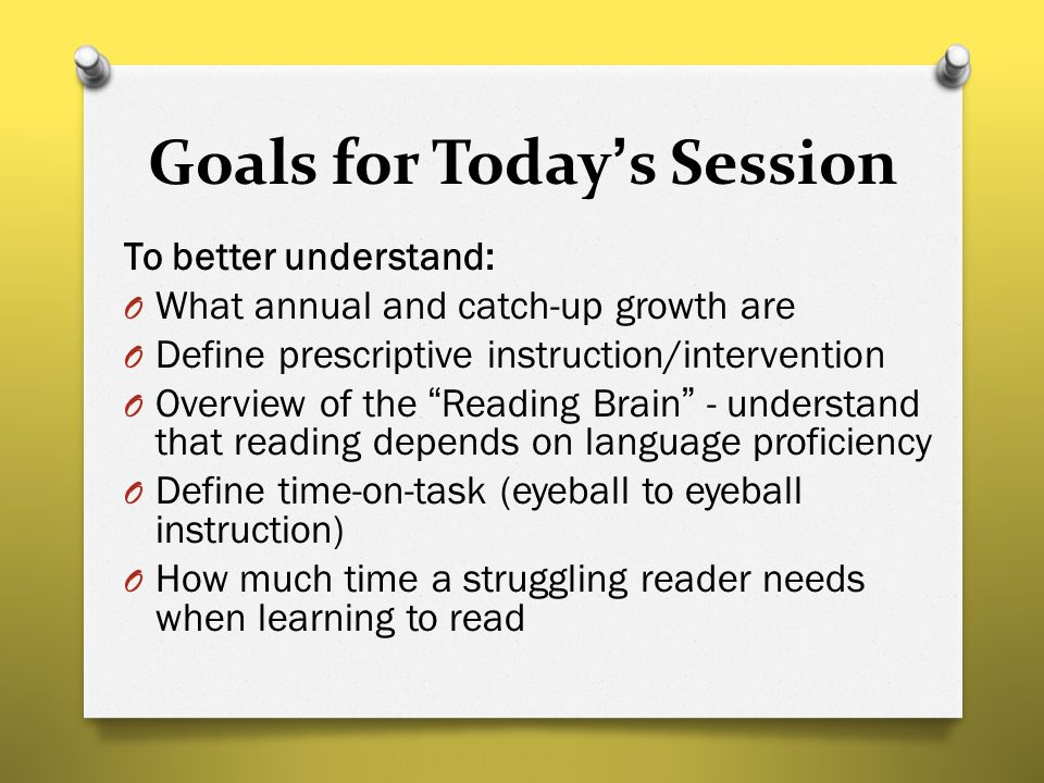 Goals for Today's Session To better understand: O What annual and catch-up growth are O Define prescriptive instruction/intervention O Overview of the