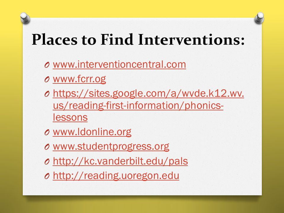 Places to Find Interventions: O www.interventioncentral.com www.interventioncentral.com O www.fcrr.og www.fcrr.og O https://sites.google.com/a/wvde.k12.wv.