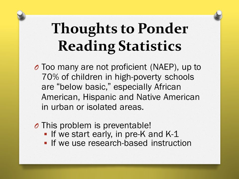 "Thoughts to Ponder Reading Statistics O Too many are not proficient (NAEP), up to 70% of children in high-poverty schools are ""below basic,"" especiall"