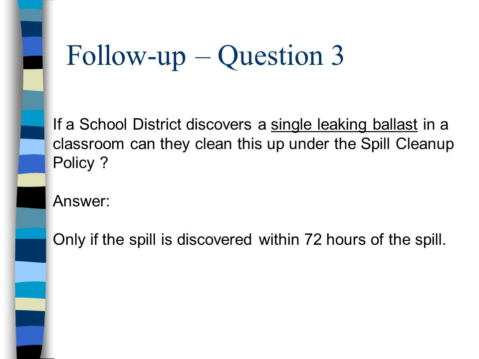 Follow-up – Question 3 If a School District discovers a single leaking ballast in a classroom can they clean this up under the Spill Cleanup Policy ?