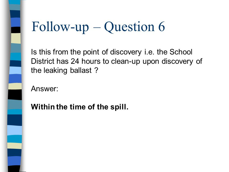 Follow-up – Question 6 Is this from the point of discovery i.e. the School District has 24 hours to clean-up upon discovery of the leaking ballast ? A