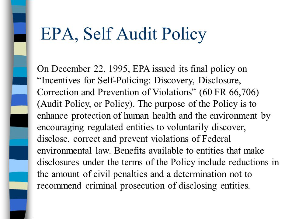 """EPA, Self Audit Policy On December 22, 1995, EPA issued its final policy on """"Incentives for Self-Policing: Discovery, Disclosure, Correction and Preve"""