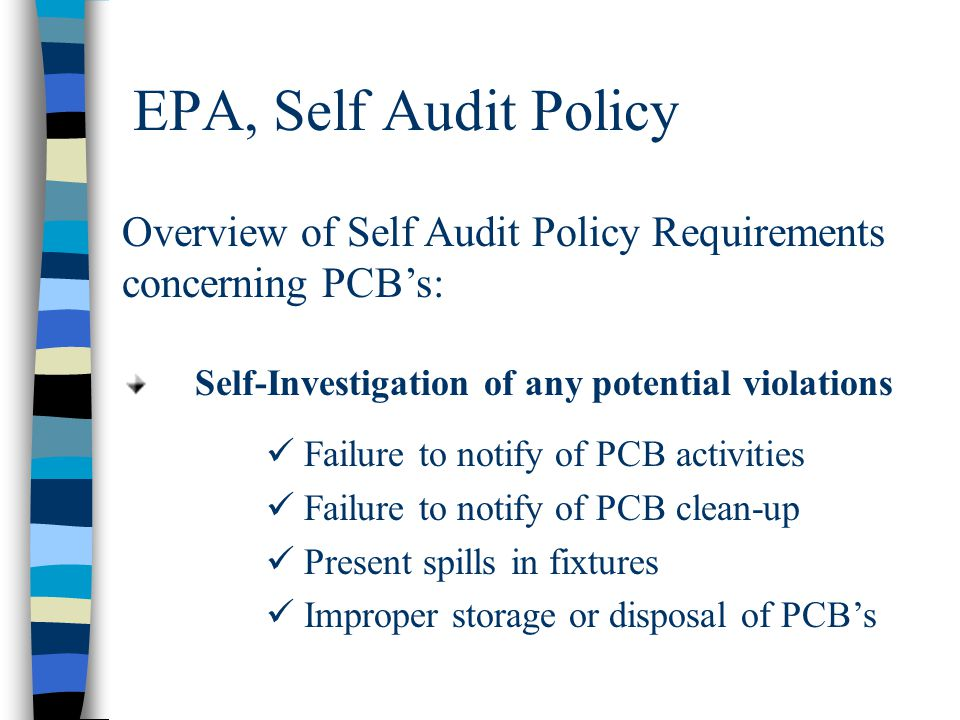 EPA, Self Audit Policy Overview of Self Audit Policy Requirements concerning PCB's: Self-Investigation of any potential violations Failure to notify o