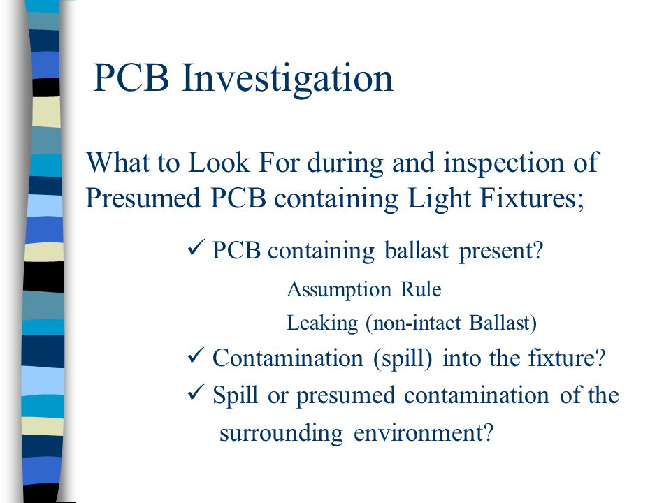 PCB Investigation What to Look For during and inspection of Presumed PCB containing Light Fixtures; PCB containing ballast present? Assumption Rule Le