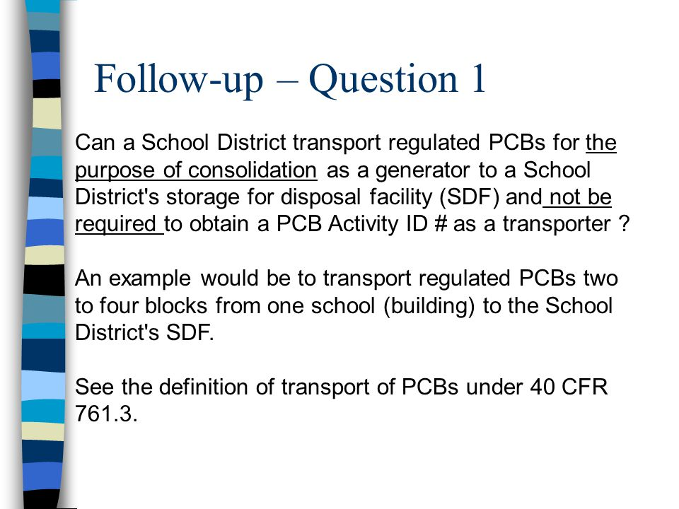Follow-up – Question 1 Can a School District transport regulated PCBs for the purpose of consolidation as a generator to a School District's storage f