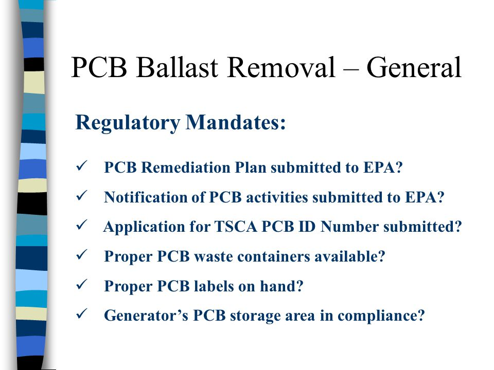 PCB Ballast Removal – General Regulatory Mandates: PCB Remediation Plan submitted to EPA? Notification of PCB activities submitted to EPA? Application