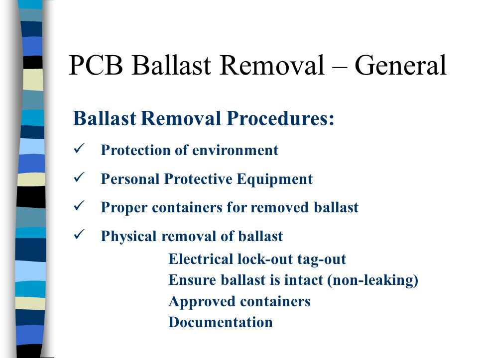 PCB Ballast Removal – General Ballast Removal Procedures: Protection of environment Personal Protective Equipment Proper containers for removed ballas