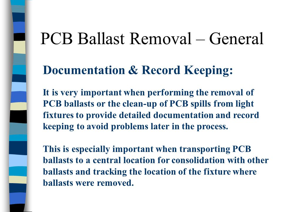 PCB Ballast Removal – General Documentation & Record Keeping: It is very important when performing the removal of PCB ballasts or the clean-up of PCB