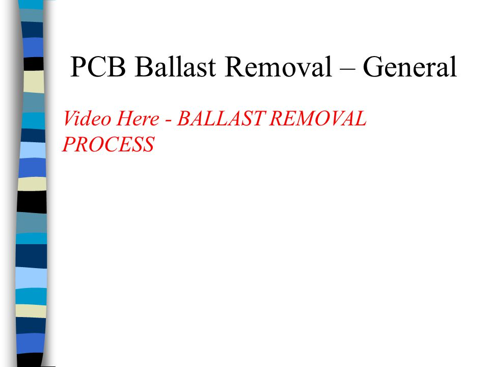 PCB Ballast Removal – General Video Here - BALLAST REMOVAL PROCESS